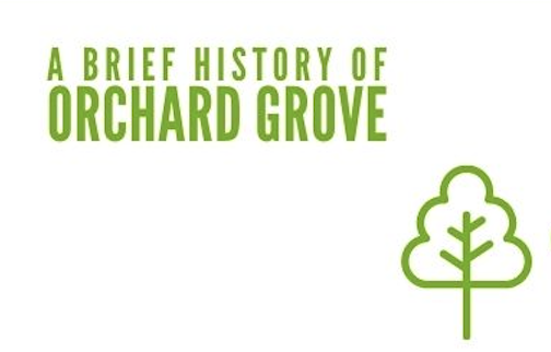 A BRIEF HISTORY OF ORCHARD GROVE